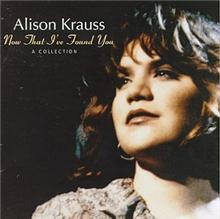 Now That I've Found You: A Collection / Alison Krauss