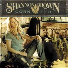 Corn Fed / Shannon Brown
