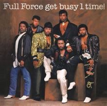 FULL FORCE GET BUSY 1 TIME !